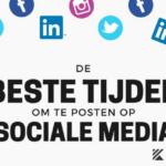 De beste tijden om te posten op Sociale Media [Infographic]
