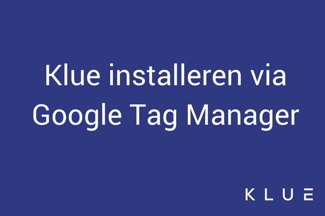 Klue installeren via Google Tag Manager