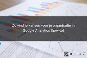 Zo lees je Google Analytics data en vind je kansen voor je organisatie [how-to]